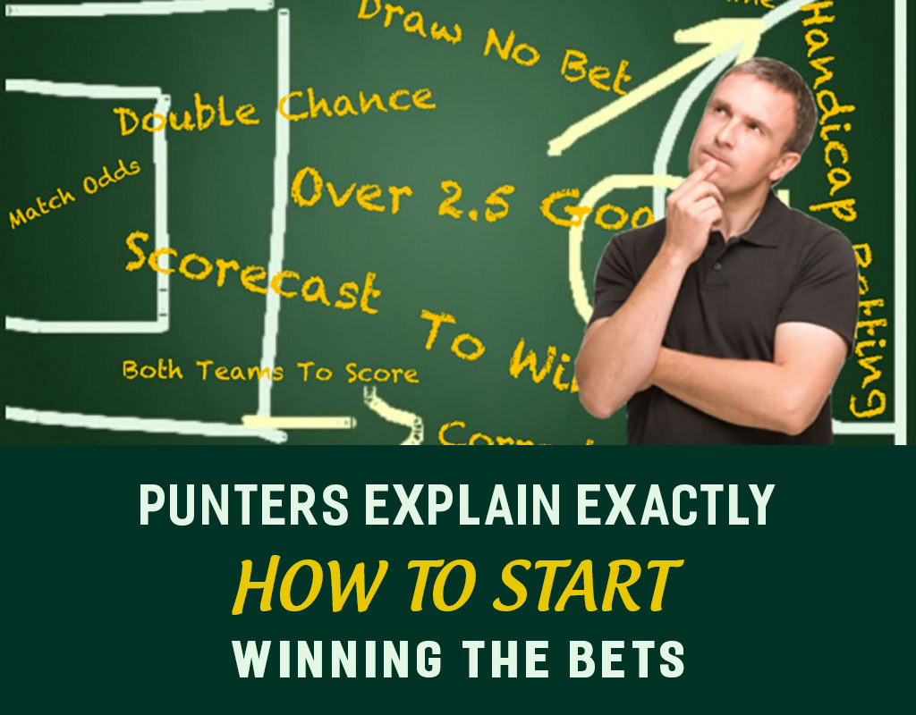 Punters explain exactly how to start winning the bets